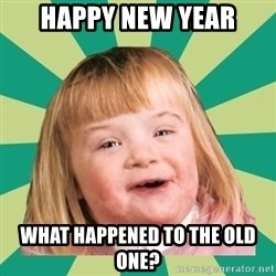 Retard girl - Happy new year What happened to the old one?