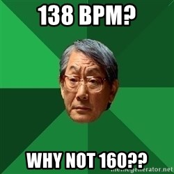 High Expectations Asian Father - 138 bpm? why not 160??