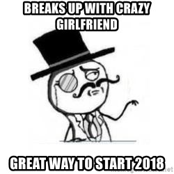 Feel Like A Sir - Breaks up with crazy girlfriend  Great way to start 2018