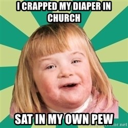 Retard girl - I crapped my diaper in church Sat in my own pew