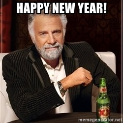 The Most Interesting Man In The World - HAPPY NEW YEAR!