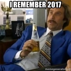 That escalated quickly-Ron Burgundy - I remember 2017