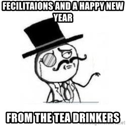 Feel Like A Sir - Fecilitaions And a Happy New Year From the Tea Drinkers