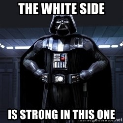 Darth Vader - the white side is strong in this one