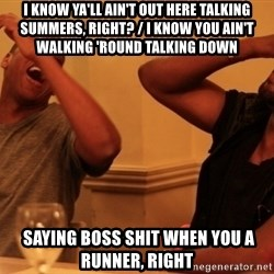 kanye west jay z laughing - I know ya'll ain't out here talking summers, right? / I know you ain't walking 'round talking down   Saying boss shit when you a runner, right