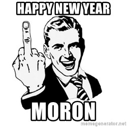 middle finger - Happy New Year  Moron