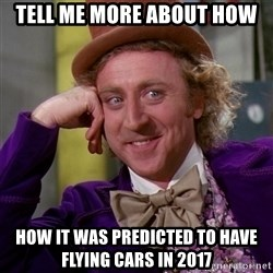 Willy Wonka - tell me more about how how it was predicted to have flying cars in 2017
