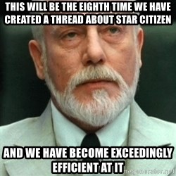 exceedingly efficient - this will be the eighth time we have created a thread about star citizen and we have become exceedingly efficient at it