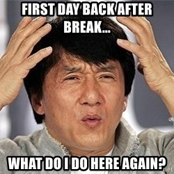 Confused Jackie Chan - First Day Back After Break... What do I do here again?