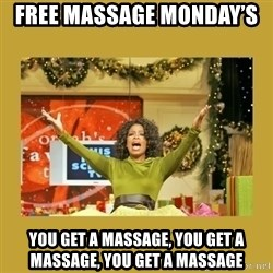 Oprah You get a - Free Massage Monday's  You get a massage, you get a massage, YOU get a massage