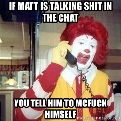 Ronald Mcdonald Call - if matt is talking shit in the chat you tell him to mcfuck himself