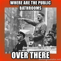 Heil Hitler - where are the public bathrooms over there