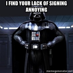 Darth Vader - I find your lack of signing annoying