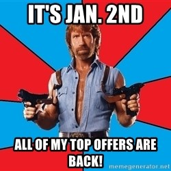 Chuck Norris  - It's Jan. 2nd All of my Top offers are back!