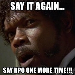 Angry Samuel L Jackson - Say it again... Say RPO ONE MORE TIME!!!