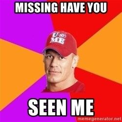 Hypocritical John Cena - missing have you seen me