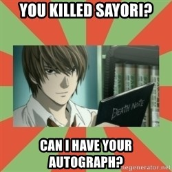 death note - you killed sayori? can i have your autograph?
