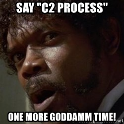 "Angry Samuel L Jackson - Say ""C2 process"" One more goddamm time!"