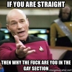 Why the fuck - if you are straight then why the fuck are you in the gay section