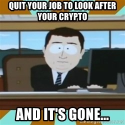 And it's gone - Quit your job to look after your crypto and it's gone...