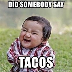 Evil Plan Baby - did somebody say  TACOS