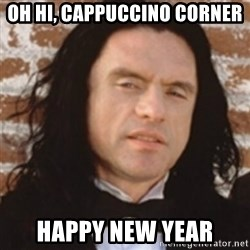 Disgusted Tommy Wiseau - Oh hi, Cappuccino Corner Happy New Year