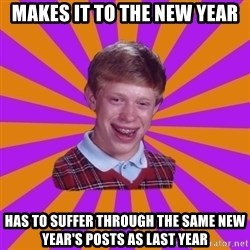 Unlucky Brian Strikes Again - makes it to the new year has to suffer through the same new year's posts as last year