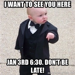 gangster baby - I want to see you here jan 3rd 6:30. don't be late!