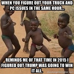Dancing african boy - When you figure out your truck AND pc issues in the same hour... Reminds me of that time in 2015 I figured out Trump was going to win it all.