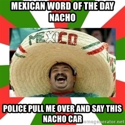 Sombrero Mexican - mexican word of the day nacho police pull me over and say this nacho car