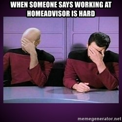 Double Facepalm - when someone says working at homeadvisor is hard