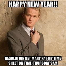 Neil Patrick Harris - Happy New Year!! Resolution get Mary Pat my time sheet on time, Thursday 9am