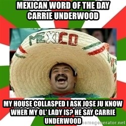 Sombrero Mexican - mexican word of the day       carrie underwood my house collasped i ask jose ju know wher my ol' lady is? he say carrie underwood