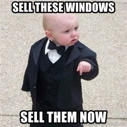 Mafia Baby - Sell these windows sell them now