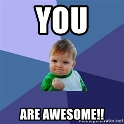 Success Kid - You ARE AWESOME!!