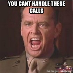 Jack Nicholson - You can't handle the truth! - you cant handle these calls