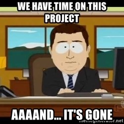 south park aand it's gone - We have time on this project Aaaand... it's Gone