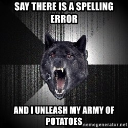 Insanity Wolf - Say there is a spelling error And I unleash my army of potatoes