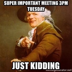Joseph Ducreux - SUPER IMPORTANT MEETING 3PM TUESDAY JUST KIDDING