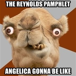 Crazy Camel lol - THE REYNOLDS PAMPHLET ANGELICA GONNA BE LIKE