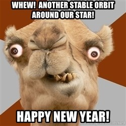 Crazy Camel lol - WHEW!  ANOTHER STABLE ORBIT AROUND OUR STAR! HAPPY NEW YEAR!