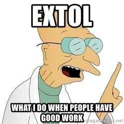 Good News Everyone - Extol What i do when people have good work