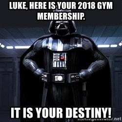 Darth Vader - Luke, here is your 2018 gym membership. It is your destiny!