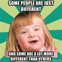 Retard girl - Some people are just different And some are a lot more different than others