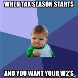 Success Kid - When tax season starts  And you want your w2's