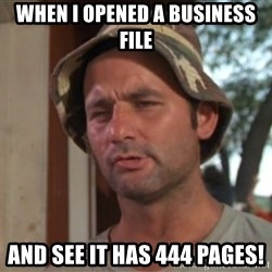 So I got that going on for me, which is nice - when I opened a business file and see it has 444 pages!