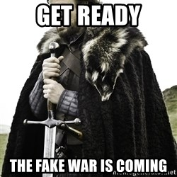 Ned Stark - Get Ready The Fake War is coming
