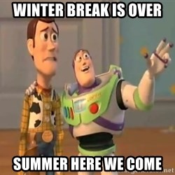 X, X Everywhere  - winter break is over summer here we come
