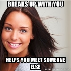 Good Girl Gina - breaks up with you helps you meet someone else