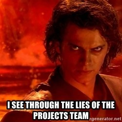 Anakin Skywalker - I see through the lies of the projects team